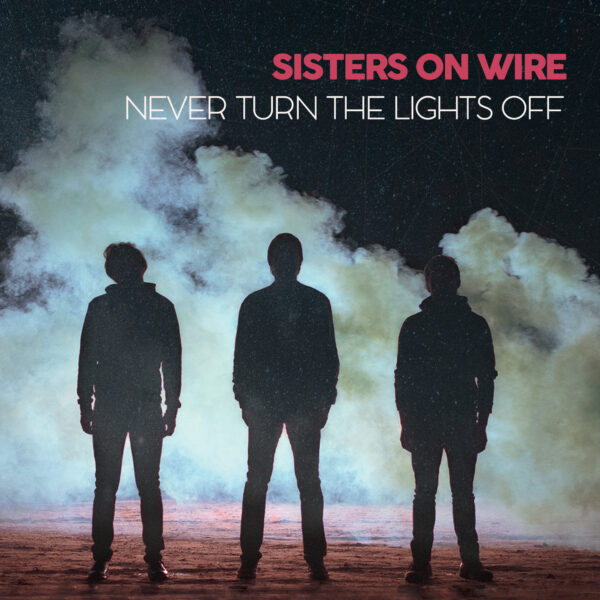 Sisters On Wire Never Turn The Lights Off